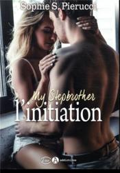 Vente livre :  My stepbrother ; l'initiation  - Sophie S. Pierucci - Sophie S. Pierucci - Sophie S. Pierucci