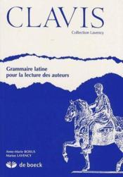 Clavis ; grammaire latine pour la lecture des auteurs - Couverture - Format classique