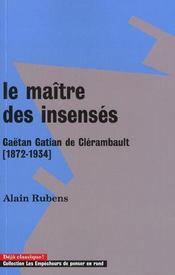 Le Maitre Des Insenses. Gaetan Gatian De Clerambault (1872-1934) - Intérieur - Format classique