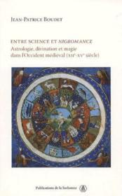 Entre science et nigromance ; astrologie, divination et magie dans l'Occident médiéval (XII-XV siècle) - Couverture - Format classique