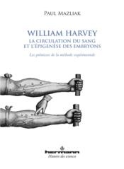 Vente livre :  William Harvey ; la circulation du sang et l'épigenèse des embryons  - Mazliak-P - Paul Mazliak