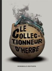 Vente  Le collectionneur d'herbe  - Francisco Jose Viegas