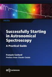 Vente livre :  Successfully starting in astronomical spectroscopy ; a practical guide  - Francois Cochard