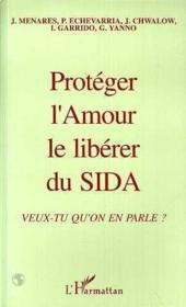 Protéger l'amour le libérer du sida ; veux-tu qu'on en parle - Couverture - Format classique