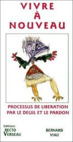 Vivre à nouveau ; processus de libération par le deuil et le pardon - Couverture - Format classique