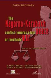 Vente livre :  The Nagorno Karabakh conflict : towards a just peace or inevitable war  - Fazil Zeynalov