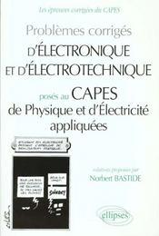 Problemes Corriges D'Electronique Et D'Electrotechnique Capes De Physique Appliquee 1994-1998 - Intérieur - Format classique