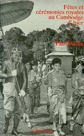Fetes Et Ceremonies Royalesau Cambodge D'Hier - Intérieur - Format classique