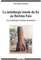 La métallurgie lourde du fer au Burkina Faso ; une technologie à l'époque précoloniale - Couverture - Format classique