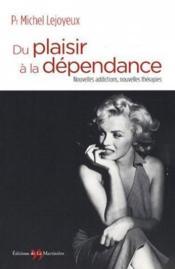 Du plaisir à la dépendance ; nouvelles addictions, nouvelles thérapies - Couverture - Format classique