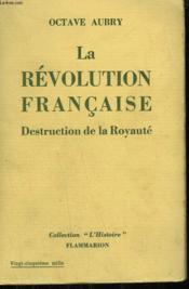 La Revolution Francaise. Tome 1 : Destruction De La Royaute. - Couverture - Format classique