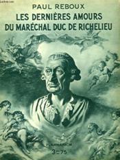 Les Dernieres Amours Du Marechal Duc De Richelieu. Collection : Hier Et Aujourd'Hui. - Couverture - Format classique