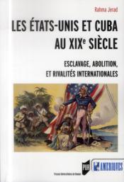 Les Etats-Unis et Cuba au XIXe siècle ; esclavage, abolition et rivalités internationales - Couverture - Format classique