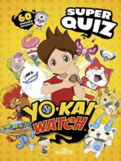 Vente livre :  Yo-Kai Watch ; super quiz ; 60 stickers offerts  - Collectif
