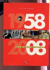 1958-2008, ces 50 ans qui ont change notre vie - Couverture - Format classique