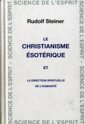 Le christianisme ésotérique ; la direction spirituelle de l'humanité - Couverture - Format classique