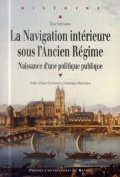 La navigation intérieure sous l'Ancien Régime ; naissance d'une politique publique - Couverture - Format classique