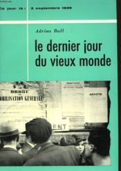 Le Dernier Jour Du Vieux Monde - 3 Septembre 1939 - The Last Day Of The Old World - Couverture - Format classique
