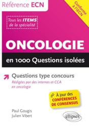 Vente livre :  Oncologie en 1000 questions isolées  - Gougis Vibert - Paul Gougis - Julien Vibert - Collectif