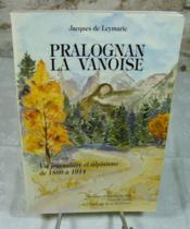Pralognan La Vanoise. Vie journalière et alpinisme de 1860 à 1914. - Couverture - Format classique