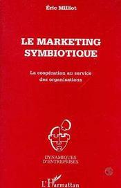 Le Marketing Symbiotique, La Cooperation Au Service Des Organisations - Intérieur - Format classique