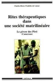 Rites thérapeutiques dans une société matrilinéaire ; le gèrem des Pèrè (Cameroun) - Couverture - Format classique