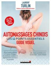 Automassages chinois ; guide visuel ; les 12 points essentiels  - Alix Lefief-Delcourt - Laurent Turlin