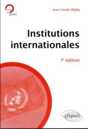 Vente livre :  Institutions internationales (7e édition)  - Jean-Claude Zarka