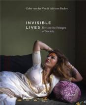 Invisible lives ; HIV on the fringes of society  - Colet Van Der Ven - Adriaan Backer