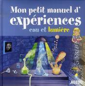 Mon petit manuel d'expériences ; eau et lumière - Intérieur - Format classique