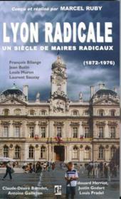Lyon radicale ; un siècle de maires radicaux ; 1872-1976 - Couverture - Format classique