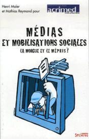 Médias et mobilisations sociales ; la morgue et le mépris ? - Couverture - Format classique