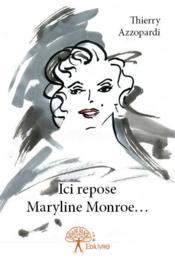 Ici repose Maryline Monroe.... - Couverture - Format classique