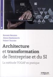 La méthode Togaf en pratique ; architecture et transformation de l'entreprise et du SI  - Romain Hennion - Alison Hawksworth - Hubert Tournier