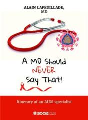 Vente livre :  A MD sould never say that !  - Alain Lafeuillade