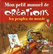 Mon petit manuel de créations ; les peuples du monde - Intérieur - Format classique