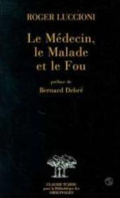 Le Medecin, Le Malade Et Le Fou - Couverture - Format classique
