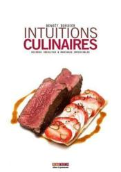 Intuitions culinaires ; accords insolites & mariages impossibles  - Benoît Bordier