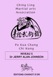 Vente  Pa kua chang chi kung niveau 5  - Johnson Dr. Jerry Al - Jerry Alan Johnson