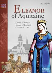 Vente livre :  Eleanor of Aquitaine ; Queen of France, Quenn of England, 1122/1124-1204  - Annie Fettu