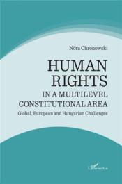 Vente livre :  Human rights in a multilevel constitutional area ; global european and hungarian challenges  - Nora Chronowski