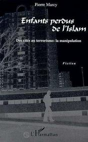 Enfants perdus de l'islam ; des cités au terrorisme : la manipulation - Intérieur - Format classique