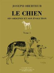 Le chien, ses origines et son évolution t.1 - Couverture - Format classique