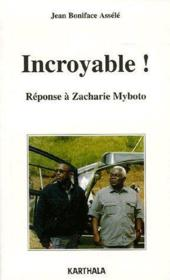 Incroyable ! reponse a Zacharie Myboto - Couverture - Format classique