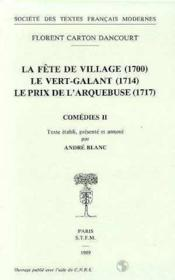 Comedies - Tome Ii: La Fete De Village (1700), Le Vert-Galant (1714), Le Prix De - Couverture - Format classique