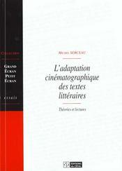 L'Adaptation Cinematographique Des Textes Litteraires : Theories Et Lectures - Intérieur - Format classique