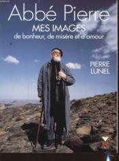 Abbe Pierre Mes Images De Bonheur, De Misere Et D'Amour - Couverture - Format classique