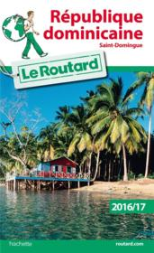 Vente livre :  Guide du Routard ; République Dominicaine ; Saint-Domingue (édition 2016/2017)  - Collectif Hachette