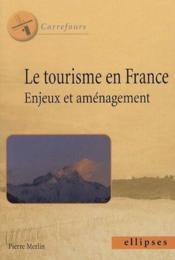 Le tourisme en France ; enjeux et aménagement - Couverture - Format classique