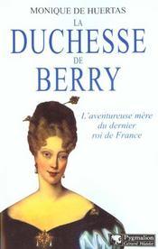 La Duchesse De Berry ; L'Aventureuse Mere Du Dernier Roi De France - Intérieur - Format classique
